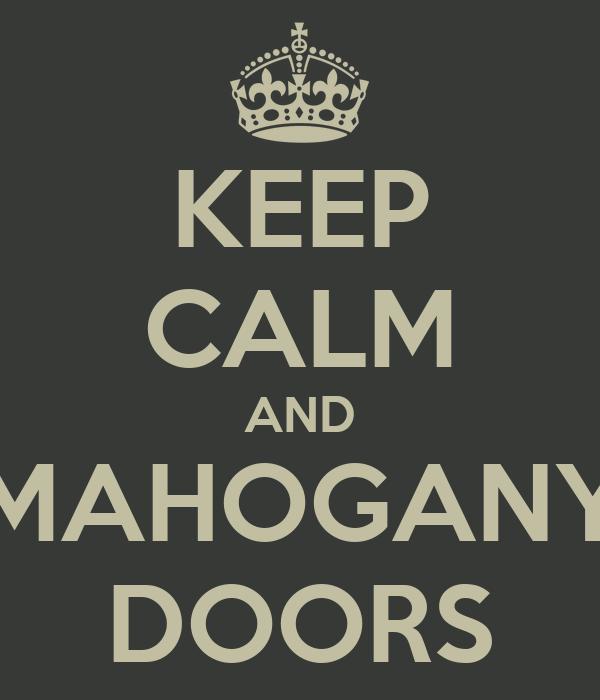 KEEP CALM AND MAHOGANY DOORS
