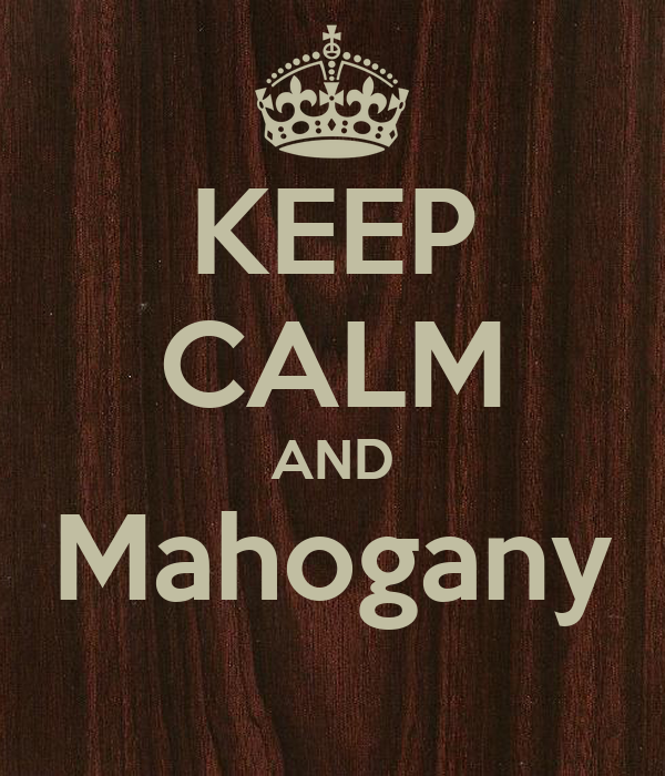 KEEP CALM AND Mahogany