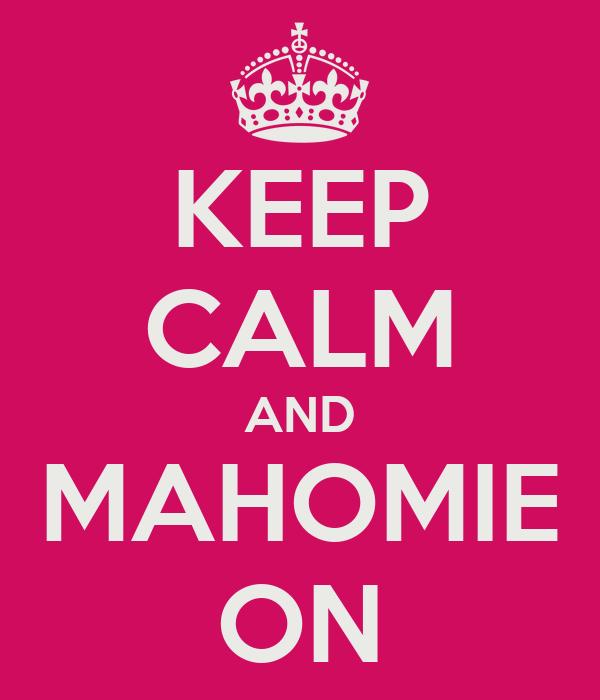 KEEP CALM AND MAHOMIE ON