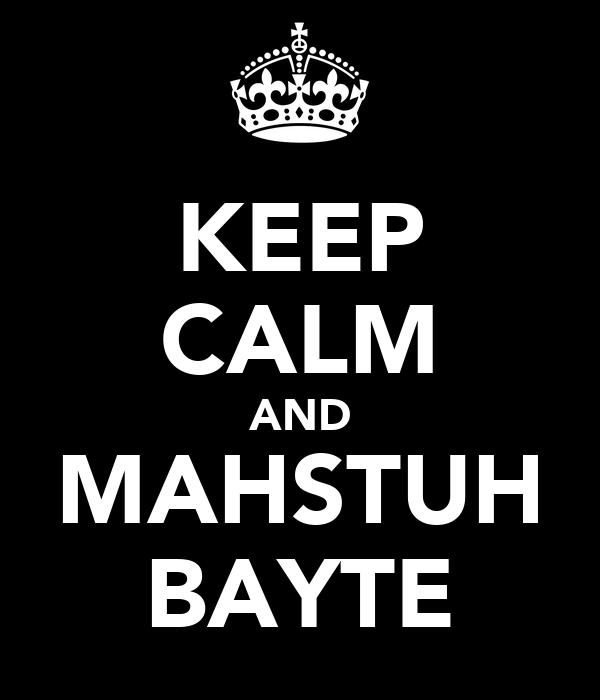 KEEP CALM AND MAHSTUH BAYTE