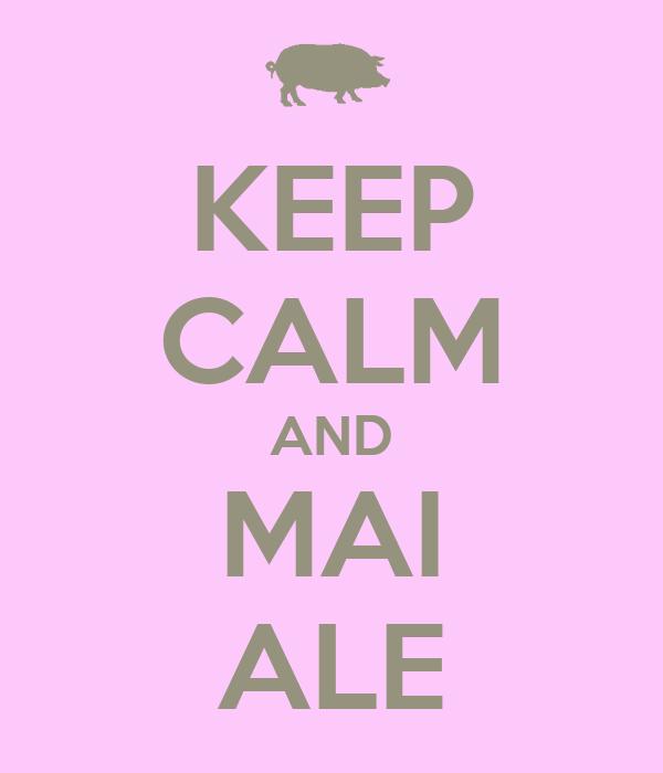 KEEP CALM AND MAI ALE