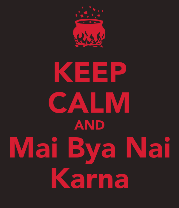 KEEP CALM AND Mai Bya Nai Karna