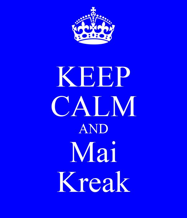 KEEP CALM AND Mai Kreak