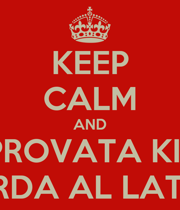 KEEP CALM AND MAI PROVATA KINDER MERDA AL LATTE?