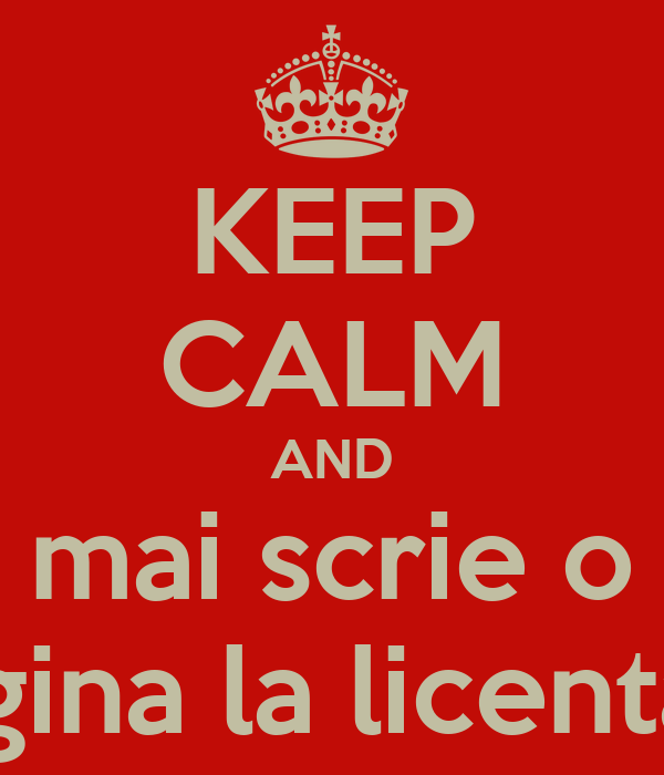 KEEP CALM AND mai scrie o pagina la licenta :*