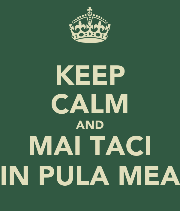 KEEP CALM AND MAI TACI IN PULA MEA