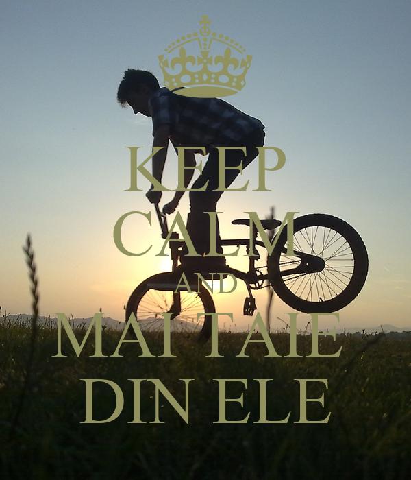 KEEP CALM AND MAI TAIE  DIN ELE