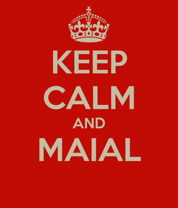 KEEP CALM AND MAIAL