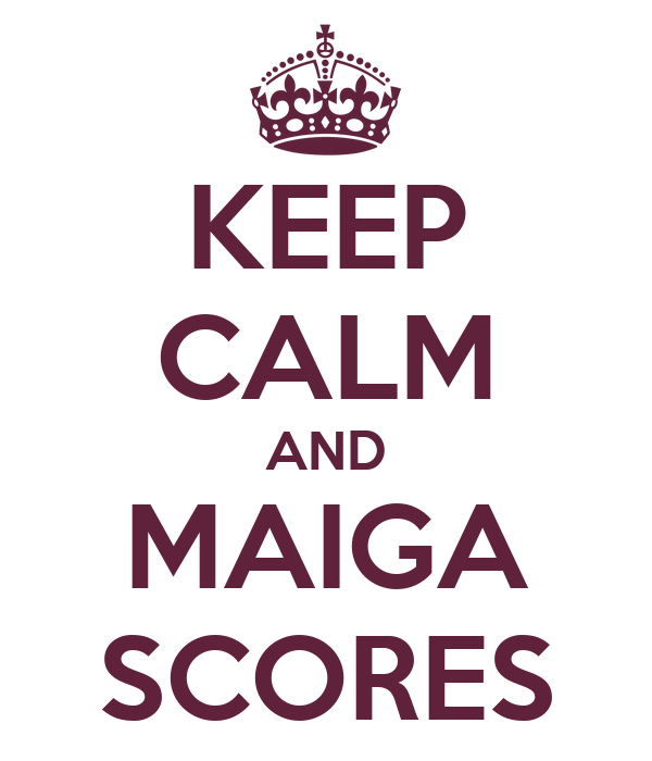 KEEP CALM AND MAIGA SCORES