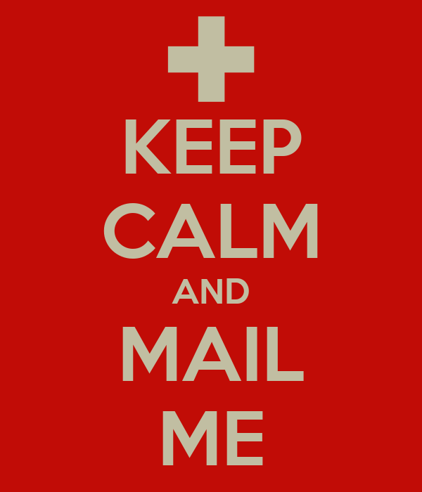 KEEP CALM AND MAIL ME