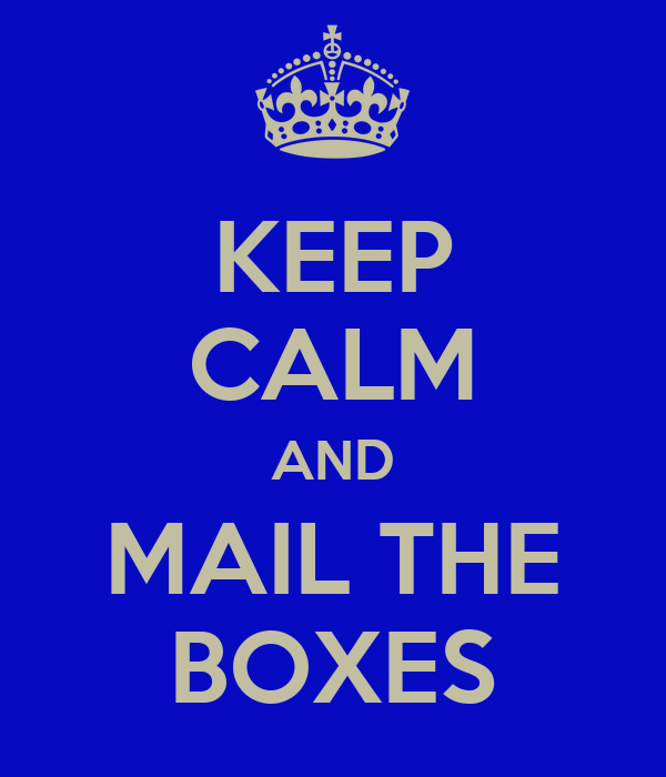 KEEP CALM AND MAIL THE BOXES