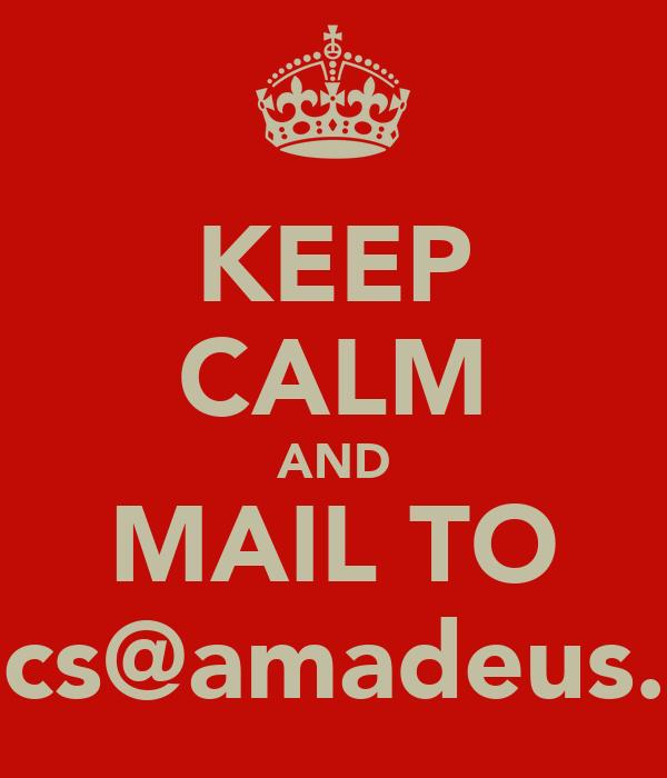 KEEP CALM AND MAIL TO cpmcs@amadeus.com