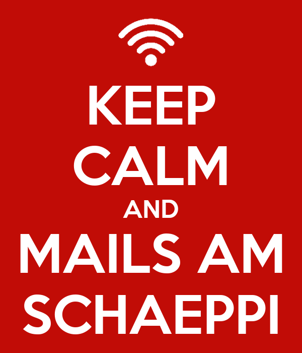 KEEP CALM AND MAILS AM SCHAEPPI