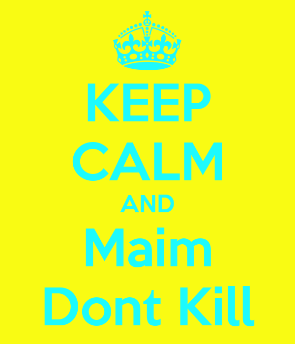KEEP CALM AND Maim Dont Kill