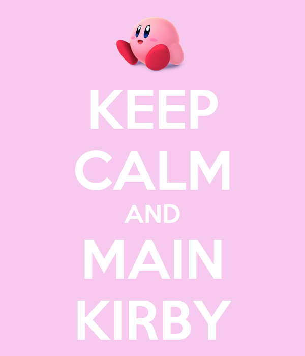 KEEP CALM AND MAIN KIRBY
