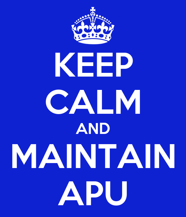 KEEP CALM AND MAINTAIN APU