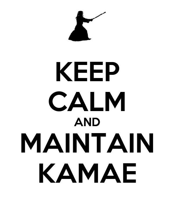 KEEP CALM AND MAINTAIN KAMAE