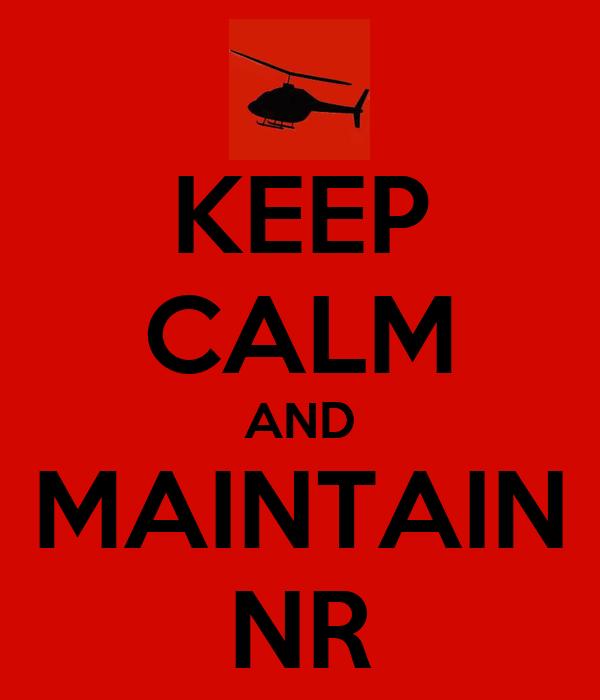 KEEP CALM AND MAINTAIN NR