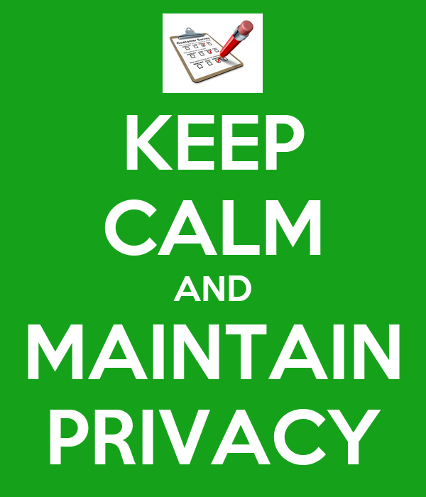 KEEP CALM AND MAINTAIN PRIVACY