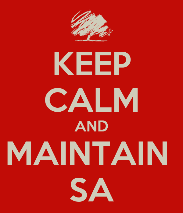 KEEP CALM AND MAINTAIN  SA