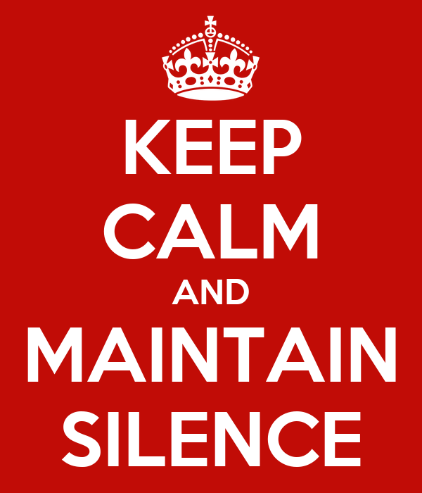 KEEP CALM AND MAINTAIN SILENCE