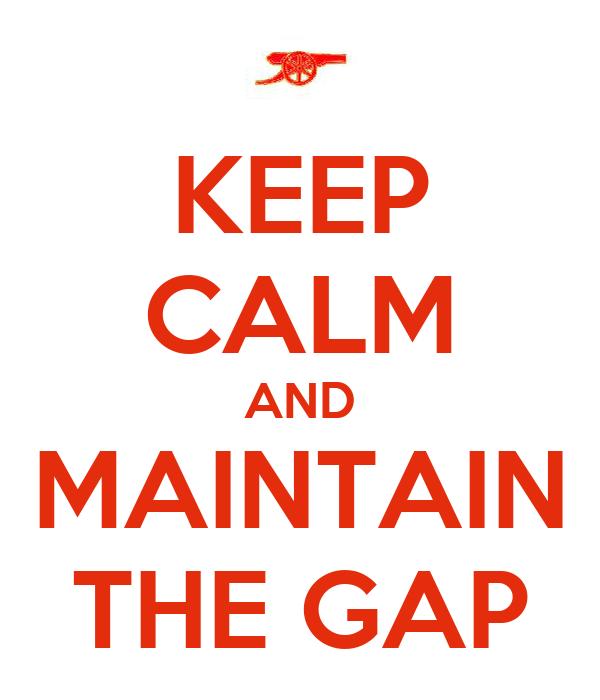 KEEP CALM AND MAINTAIN THE GAP