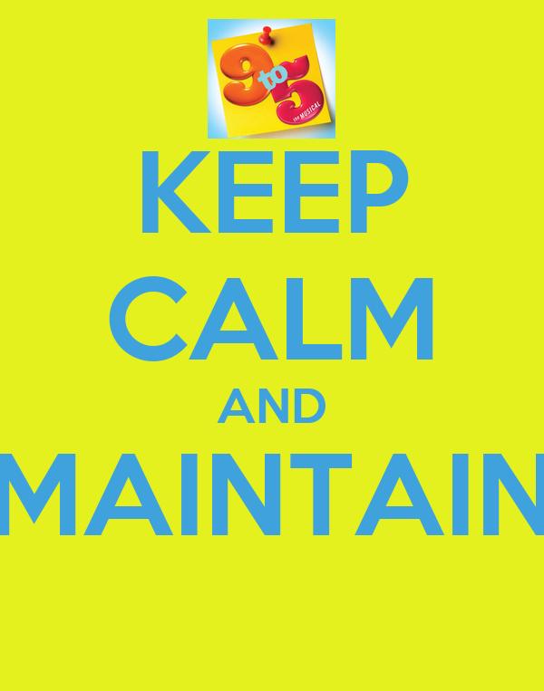 KEEP CALM AND MAINTAIN