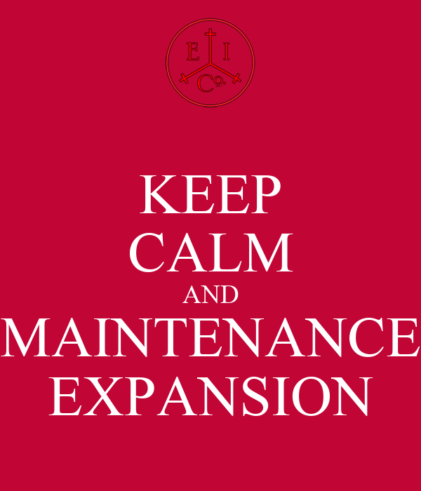 KEEP CALM AND MAINTENANCE EXPANSION