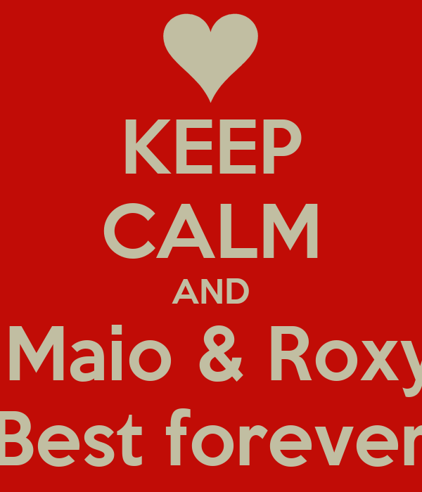 KEEP CALM AND  Maio & Roxy Best forever