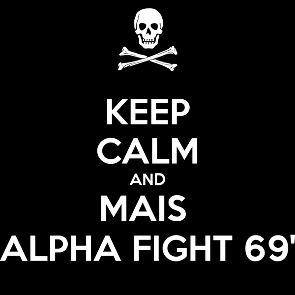 KEEP CALM AND MAIS  ALPHA FIGHT 69'