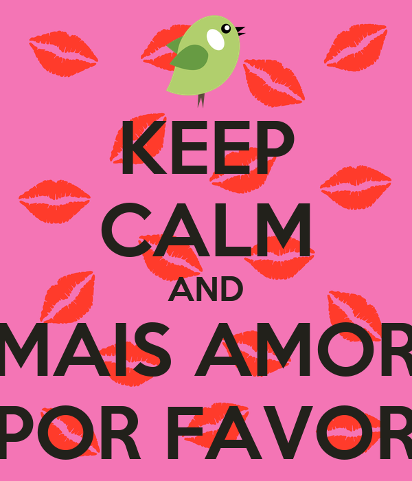 KEEP CALM AND MAIS AMOR POR FAVOR