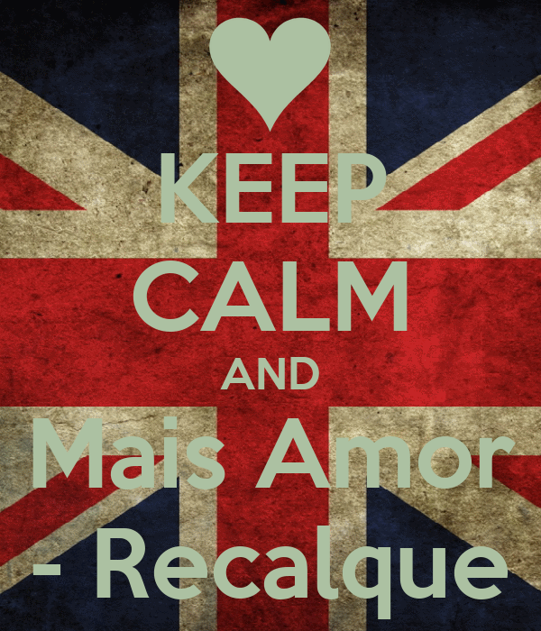 KEEP CALM AND Mais Amor - Recalque