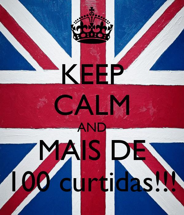 KEEP CALM AND MAIS DE 100 curtidas!!!