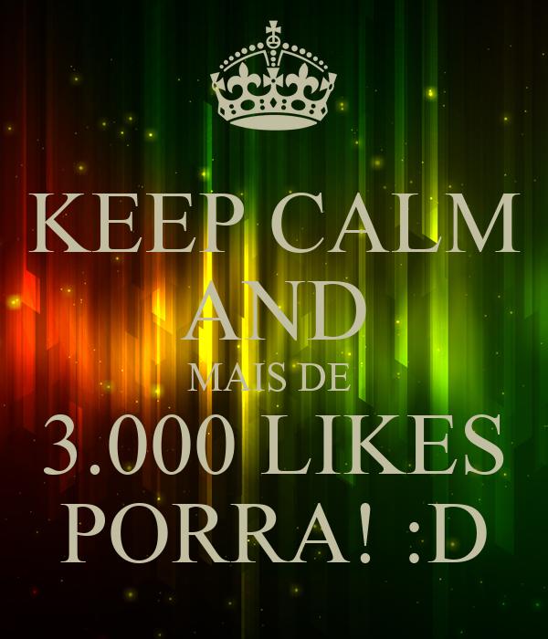 KEEP CALM AND MAIS DE  3.000 LIKES PORRA! :D