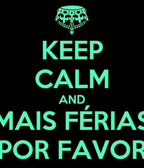KEEP CALM AND MAIS FÉRIAS POR FAVOR