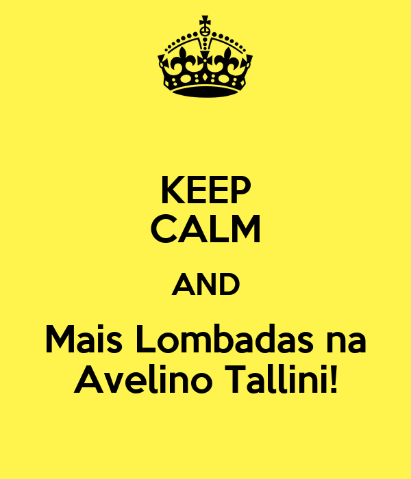 KEEP CALM AND Mais Lombadas na Avelino Tallini!
