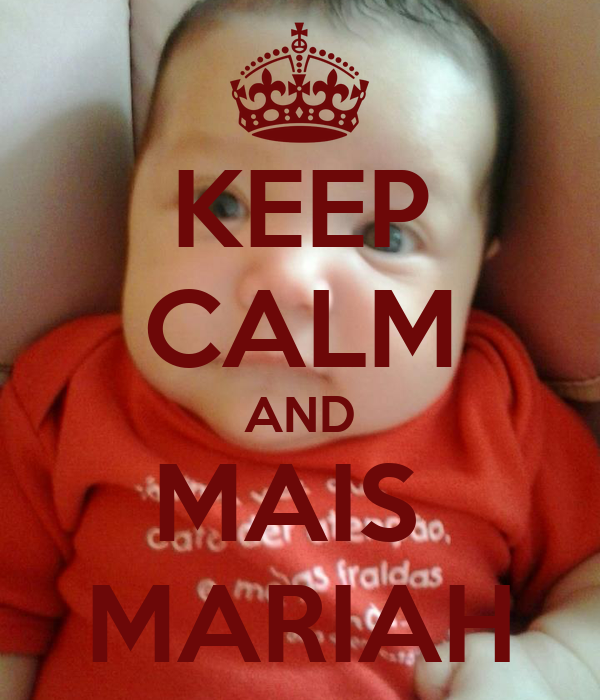 KEEP CALM AND MAIS  MARIAH