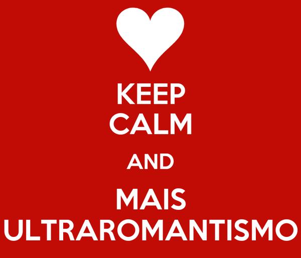 KEEP CALM AND MAIS ULTRAROMANTISMO