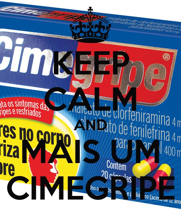 KEEP CALM AND MAIS UM CIMEGRIPE