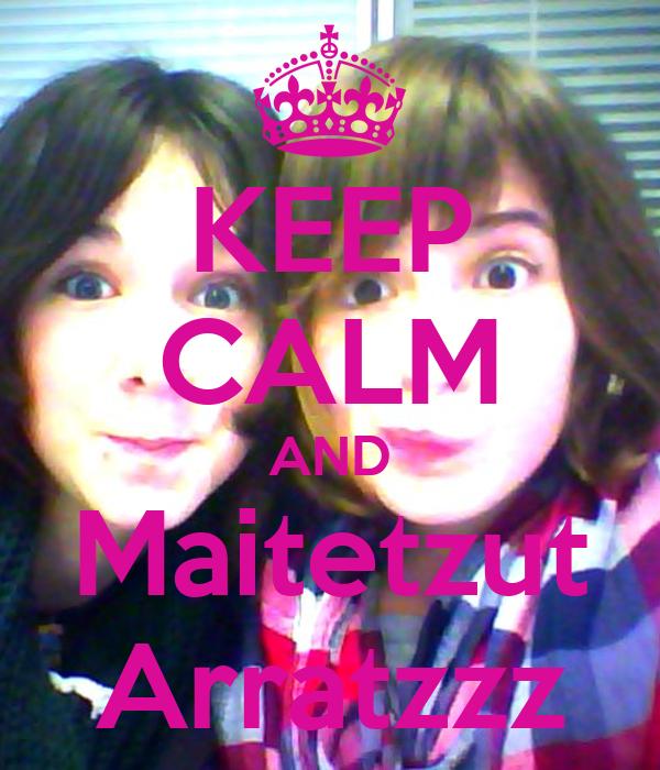 KEEP CALM AND Maitetzut Arratzzz