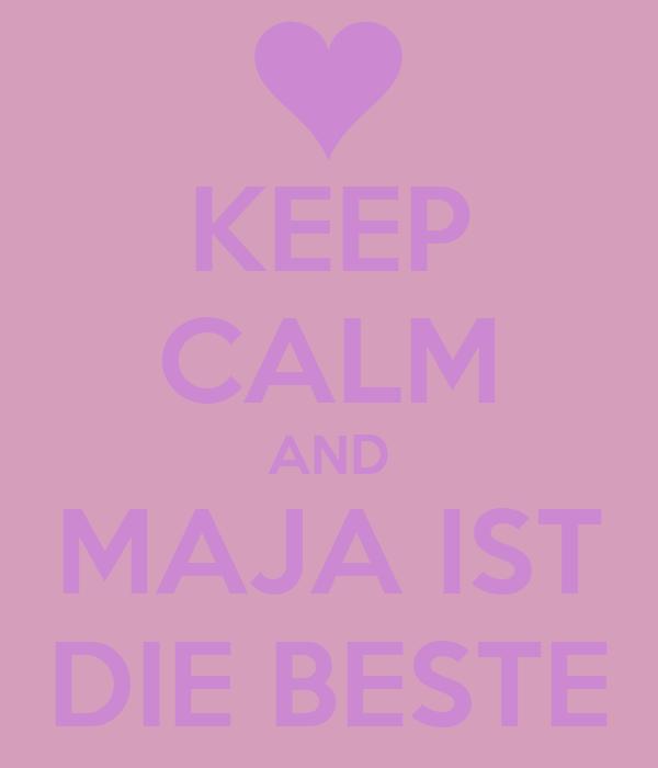 KEEP CALM AND MAJA IST DIE BESTE