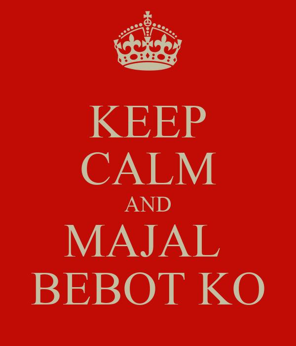 KEEP CALM AND MAJAL  BEBOT KO