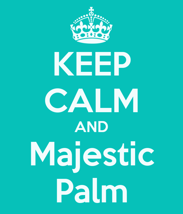 KEEP CALM AND Majestic Palm