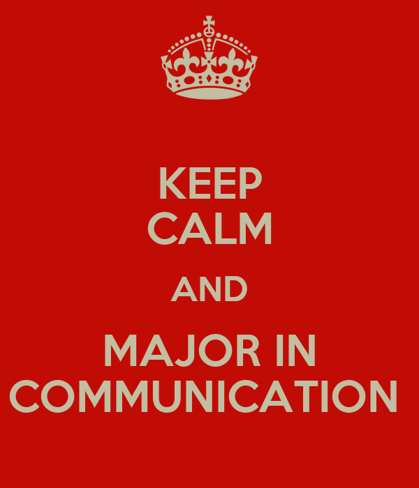 KEEP CALM AND MAJOR IN COMMUNICATION