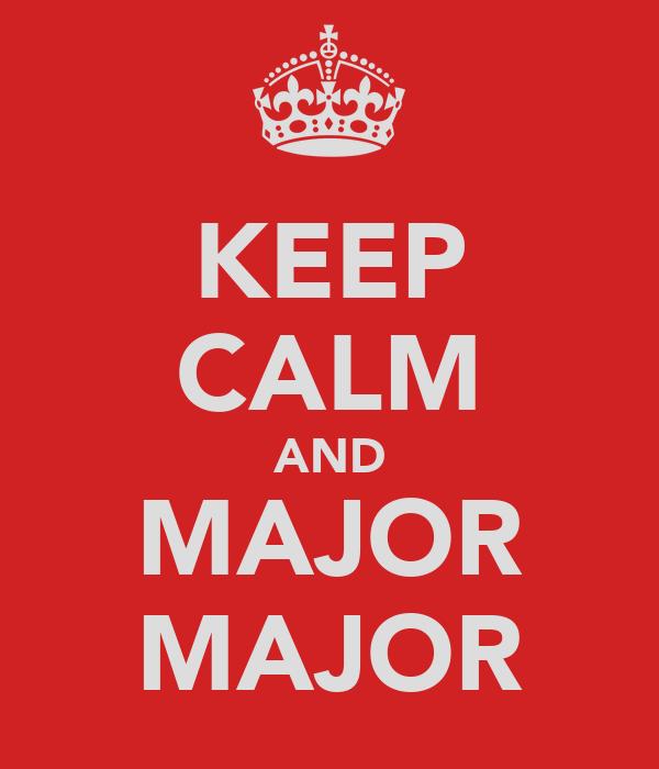 KEEP CALM AND MAJOR MAJOR