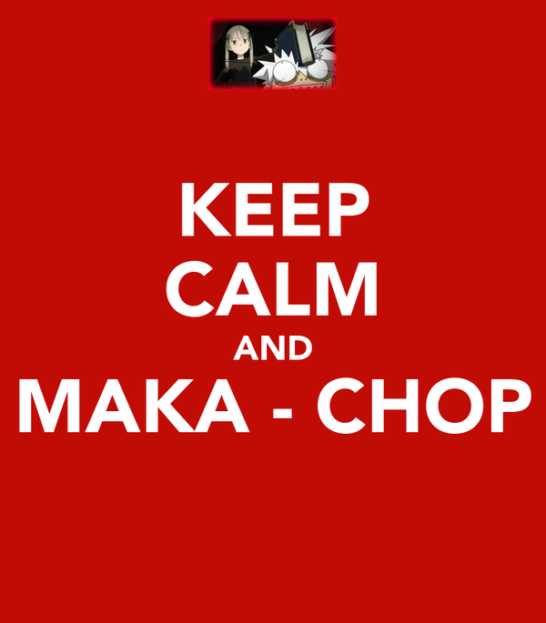 KEEP CALM AND MAKA - CHOP