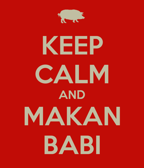 KEEP CALM AND MAKAN BABI