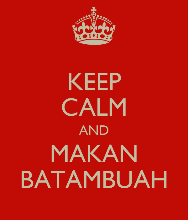 KEEP CALM AND MAKAN BATAMBUAH