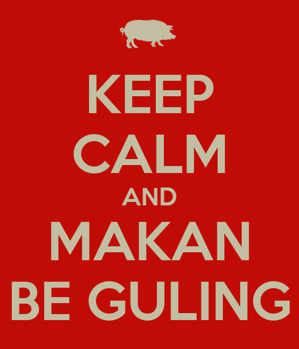 KEEP CALM AND MAKAN BE GULING