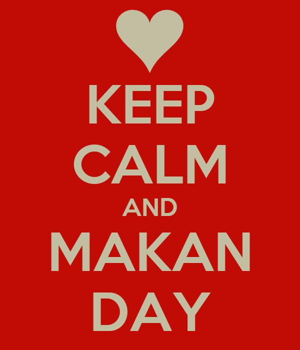 KEEP CALM AND MAKAN DAY